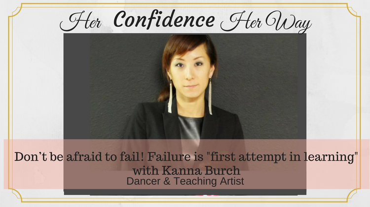 "031: Don't be afraid to fail! Failure is your ""first attempt in learning"" with Kanna Burch