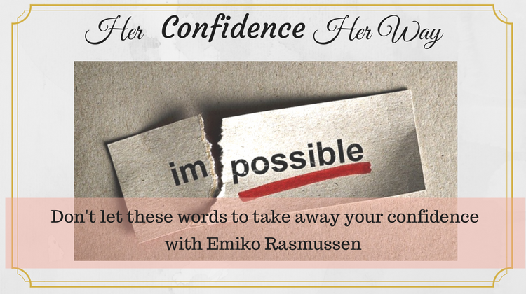 You might be using these words that will take away your confidence!  気づかずに使っているこんな言葉が自分の自信にネガティブ効果