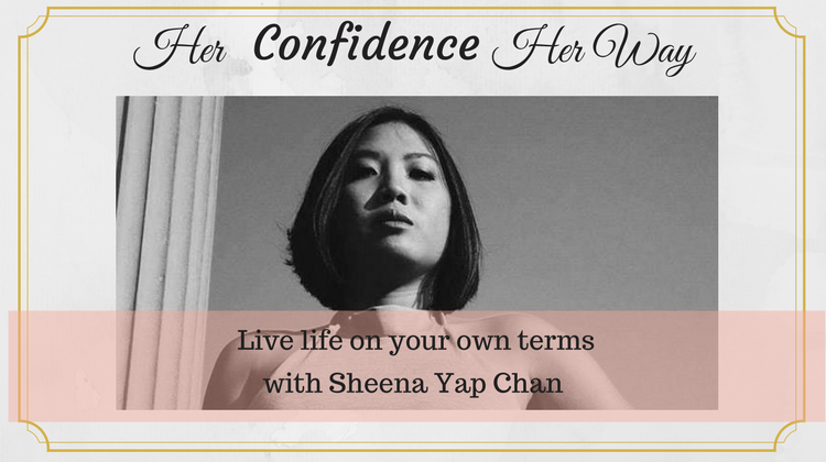 034: Live life on your own terms  with Sheena Yap Chan|Blogger| Podcaster| Self-Confidence consultant | The Tao of Self Confidence