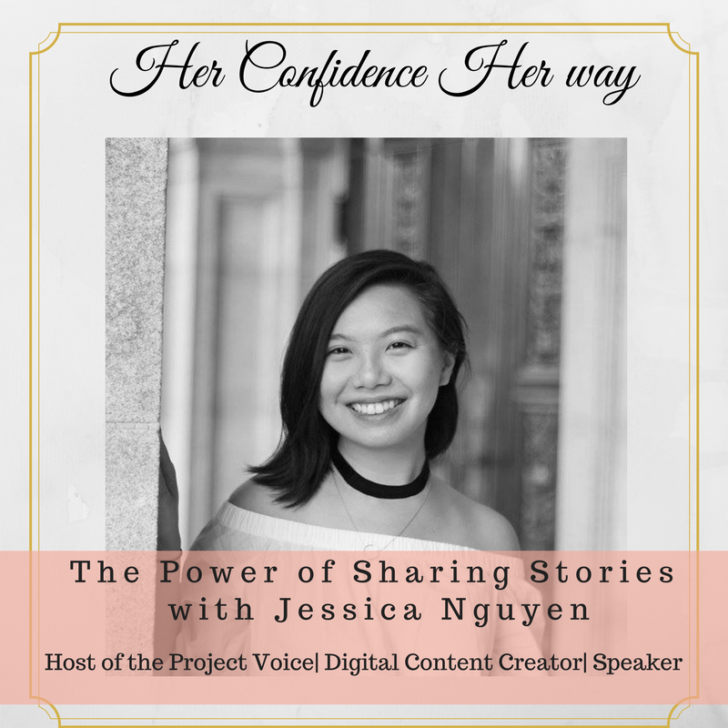038: The Power of Sharing Stories with Jessica Nguyen |Host of the Project Voice| Digital Content Creator| Speaker