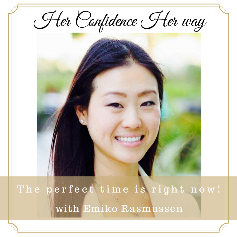 The Perfect Time is Right Now with Emiko Rasmussen
