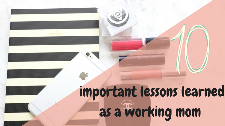 10 Important Lessons Learned as a Working Mom