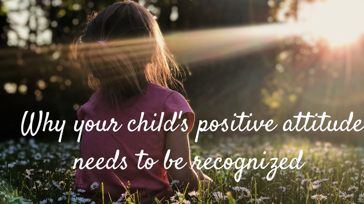 Why your child's positive attitude needs to be recognized more