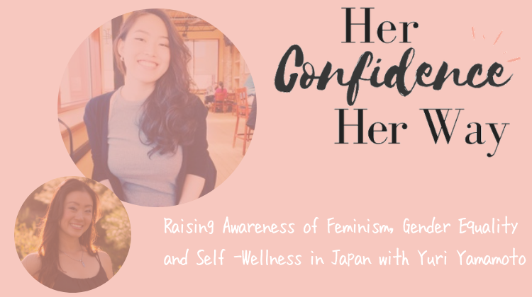 Raising Awareness of Feminism, Gender Equality  and Self -Wellness in Japan with  Yuri Yamamoto